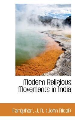 Modern Religious Movements in India (Paperback): Farquhar J. N. (John Nicol)