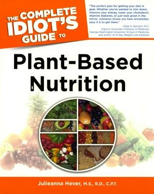 The Complete Idiot's Guide to Plant-Based Nutrition (Hardcover, Turtleback Scho): Julieanna Hever