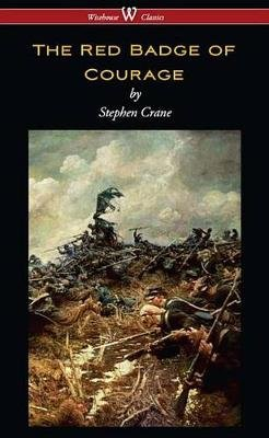The Red Badge of Courage (Wisehouse Classics Edition) (Electronic book text): Stephen Crane