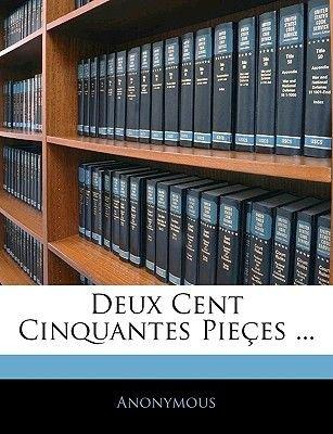 Deux Cent Cinquantes Pieces ... (French, Paperback): Anonymous