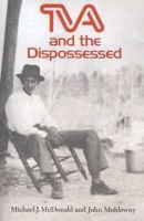 TVA and the Dispossessed - The Resettlement of Population in the Norris Dam Area (Paperback): Michael J McDonald