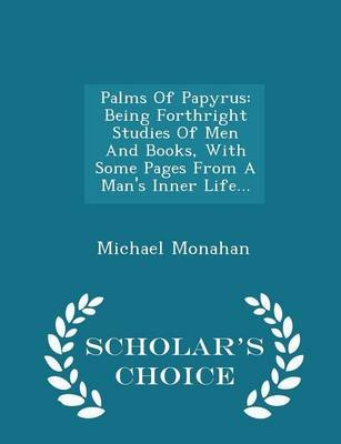 Palms of Papyrus - Being Forthright Studies of Men and Books, with Some Pages from a Man's Inner Life... - Scholar's...