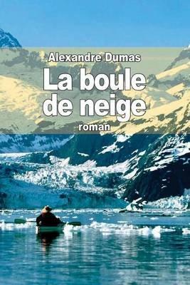 La Boule de Neige (French, Paperback): Alexandre Dumas