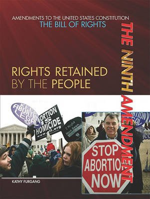 The Ninth Amendment - Rights Retained by the People (Hardcover): Kathy Furgang
