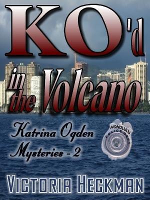 Katrina Ogden Mystery Book 2 - Ko'd in the Volcano (Electronic book text): Victoria Heckman