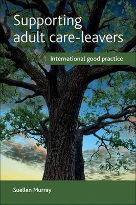 Supporting adult care-leavers - International good practice (Paperback): Suellen Murray