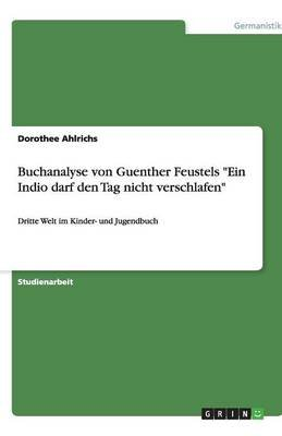 Buchanalyse Von Guenther Feustels Ein Indio Darf Den Tag Nicht Verschlafen (German, Paperback): Dorothee Ahlrichs