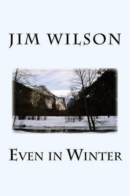 Even in Winter (Paperback): Jim Wilson