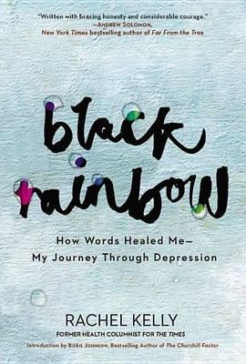 Black Rainbow - How Words Healed Me, My Journey Through Depression (Electronic book text): Rachel Kelly