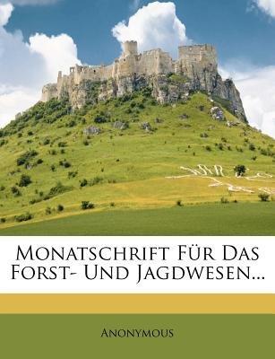 Monatschrift Fur Das Forst- Und Jagdwesen... (German, Paperback): Anonymous