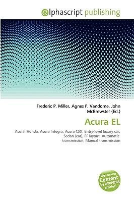 Acura El (Paperback): Frederic P. Miller, Agnes F. Vandome, John McBrewster
