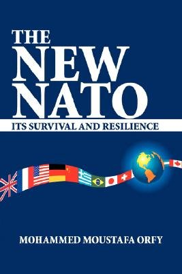 The New NATO - Its Survival and Resilience (Paperback): Mohammed Moustafa Orfy