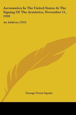 Aeronautics in the United States at the Signing of the Armistice, November 11, 1918 - An Address (1919) (Paperback): George...
