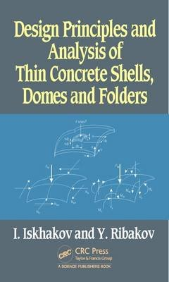 Design Principles and Analysis of Thin Concrete Shells, Domes and Folders (Hardcover): Iakov Iskhakov, Yuri Ribakov