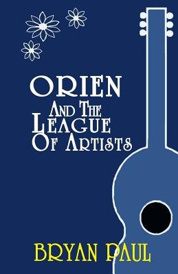 Orien and the League of Artists (Paperback): Bryan Paul