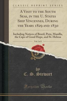 A Visit to the South Seas, in the U. States Ship Vincennes, During the Years 1829 and 1830, Vol. 2 of 2 - Including Notices of...