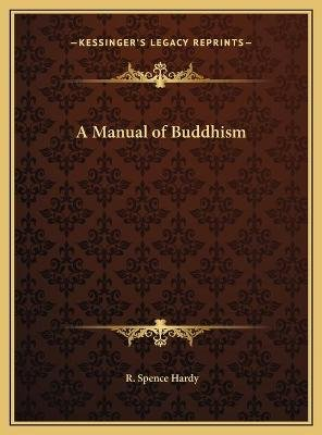 A Manual of Buddhism (Hardcover): R.Spence Hardy