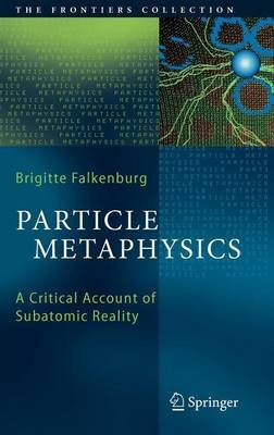Particle Metaphysics: A Critical Account of Subatomic Reality (Electronic book text): Brigitte Falkenburg