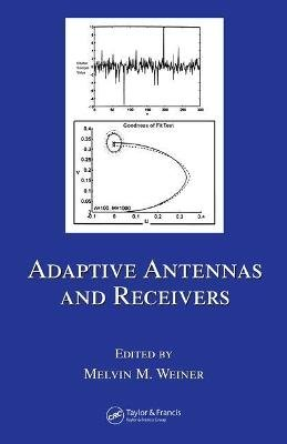 Adaptive Antennas and Receivers (Hardcover, New): Melvin M. Weiner