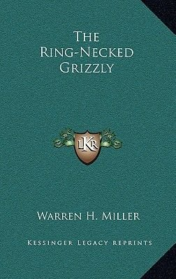 The Ring-Necked Grizzly (Hardcover): Warren H. Miller