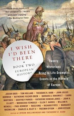 I Wish I'd Been There, Book Two - Twenty Historians Bring to Life Dramatic Events in the History of Europe (Paperback):...