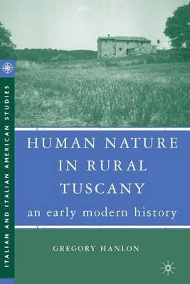 Human Nature in Rural Tuscany - An Early Modern History (Hardcover, annotated edition): Gregory Hanlon