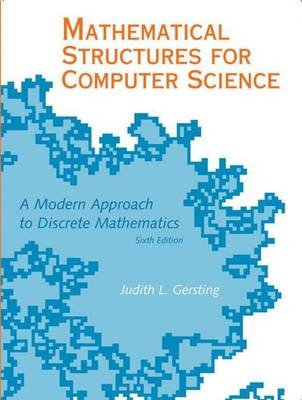 Mathematical Structures for Computer Science (Hardcover, 6th Revised edition): Judith L. Gersting