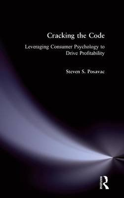 Cracking the Code - Leveraging Consumer Psychology to Drive Profitability (Hardcover): Steven S. Posavac
