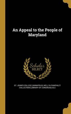 An Appeal to the People of Maryland (Hardcover): MD ). St John's College (Annapolis, Ya Pamphlet Collection (Library of...
