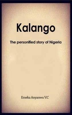 Kalango - The Personified Story of Nigeria (Paperback): Emeka Anyanwu