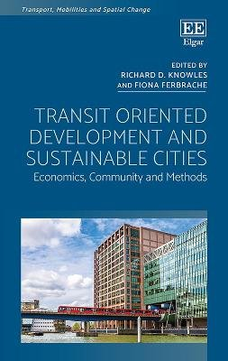 Transit Oriented Development and Sustainable Cities - Economics, Community and Methods (Hardcover): Richard D. Knowles, Fiona...