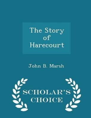 The Story of Harecourt - Scholar's Choice Edition (Paperback): John B. Marsh