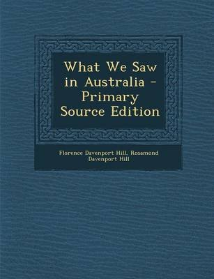 What We Saw in Australia (Paperback): Florence Davenport Hill, Rosamond Davenport Hill