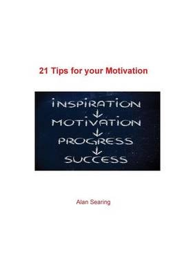 21 Tips for Your Motivation (Paperback): Alan Searing