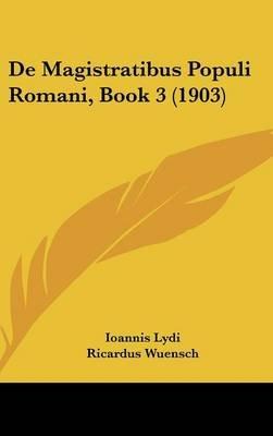 de Magistratibus Populi Romani, Book 3 (1903) (English & Foreign language, Hardcover): Ioannis Lydi