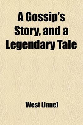 A Gossip's Story, and a Legendary Tale; By the Author of Advantages of Education. in Two Volumes. (Paperback): West...