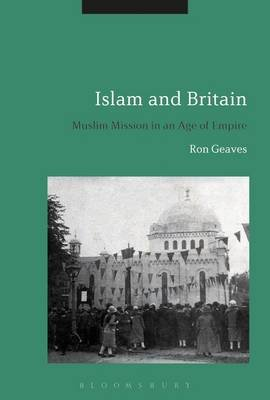 Islam and Britain - Muslim Mission in an Age of Empire (Electronic book text): Ron Geaves
