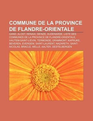 Commune de La Province de Flandre-Orientale - Gand, Alost, Renaix, Deinze, Audenarde, Liste Des Communes de La Province de...