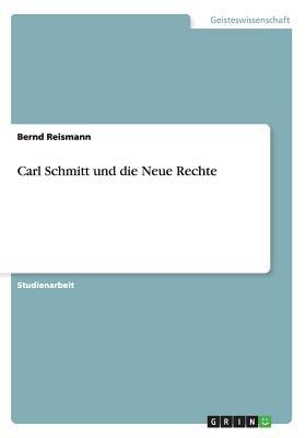Carl Schmitt Und Die Neue Rechte (German, Paperback): Bernd Reismann