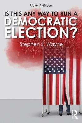 Is This Any Way to Run a Democratic Election? (Paperback, 6th New edition):