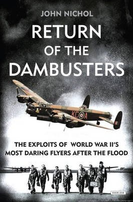 Return of the Dambusters - The Exploits of World War II's Most Daring Flyers After the Flood (Hardcover): John Nichol