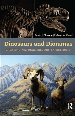 Dinosaurs and Dioramas - Creating Natural History Exhibitions (Hardcover): Sarah J. Chicone, Richard A. Kissel