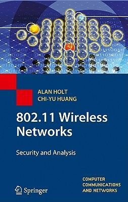802.11 Wireless Networks - Security and Analysis (Hardcover, 2010): Alan Holt, Chi-Yu Huang