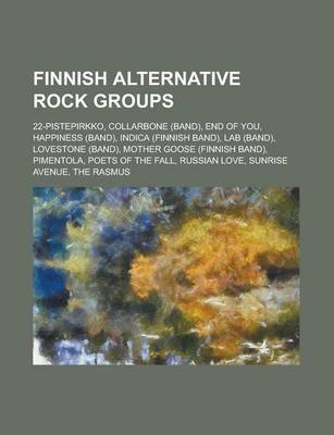 Finnish Alternative Rock Groups - Poets of the Fall, Sunrise Avenue, the Rasmus, End of You, Happiness, 22-Pistepirkko, Russian...