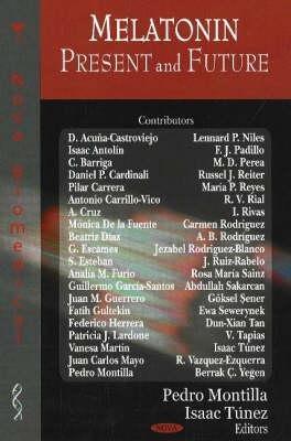 Melatonin - Present and Future (Hardcover): Pedro Montilla, Isaac T unez