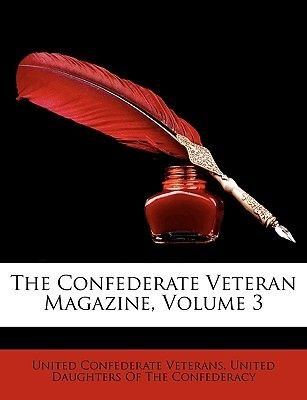 The Confederate Veteran Magazine, Volume 3 (Turkish, Paperback): Daughters Of the Confederacy United Daughters of the...