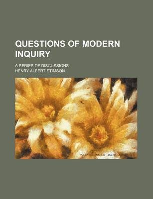 Questions of Modern Inquiry; A Series of Discussions (Paperback): Henry Albert Stimson