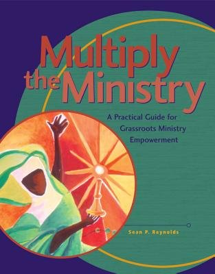 Multiply the Ministry - A Practical Guide for Grassroots Ministry Empowerment (Spiral bound): Sean P Reynolds