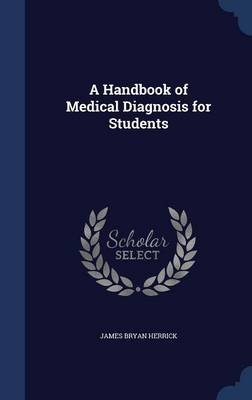 A Handbook of Medical Diagnosis for Students (Hardcover): James Bryan Herrick
