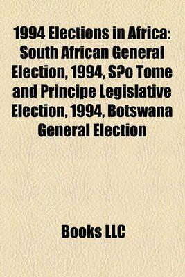 1994 Elections in Africa - South African General Election, 1994, Sao Tome and Principe Legislative Election, 1994, Botswana...